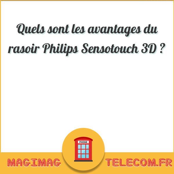 Quels sont les avantages du rasoir Philips Sensotouch 3D ?