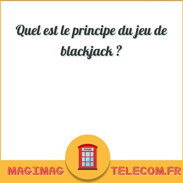 Quel est le principe du jeu de blackjack ?